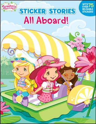 Strawberry Shortcake Sticker Stories: All Aboard!  -     By: Laura Thomas & Samantha Schutz     Illustrated By: Laura Thomas