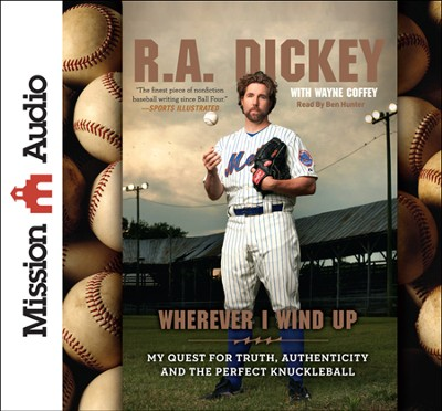 Wherever I Wind Up: My Quest for Truth, Authenticity and the Perfect Knuckleball Unabridged Audiobook on CD  -     By: R.A. Dickey, Wayne Coffee, Ben Hunter