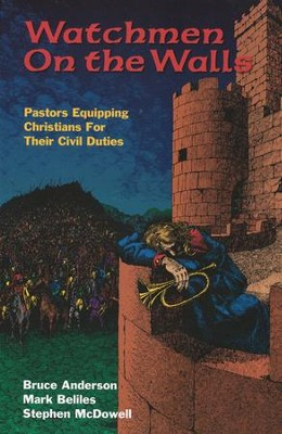 Watchmen on the Walls: Pastors Equipping Christians for Their Civil Duties  -     By: Bruce Anderson, Mark Beliles, Stephen McDowell