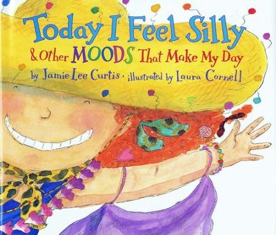 Today I Feel Silly: & Other Moods That Make My Day   -     By: Jamie Lee Curtis     Illustrated By: Laura Cornell