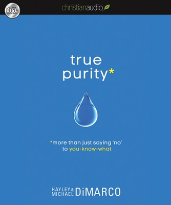 True Purity: More Than Just Saying No to You-Know-What Unabridged Audiobook on CD  -     By: Hayley DiMarco, Michael DiMarco
