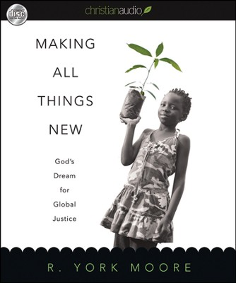 Making All Things New: God's Dream for Global Justice Unabridged Audiobook on CD  -     By: R. York Moore