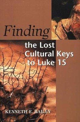 Finding the Lost Cultural Keys to Luke 15   -     By: Kenneth E. Bailey