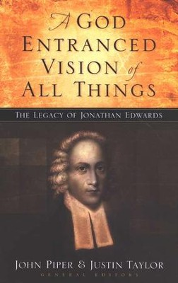 A God-Entranced Vision of All Things: The Legacy of Jonathan Edwards  -     Edited By: John Piper, Justin Taylor