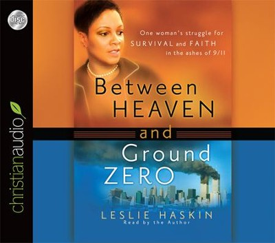 Between Heaven and Ground Zero: One Woman's Struggle for Survival and Faith in the Ashes of 9/11 Unabridged Audiobook on CD  -     By: Leslie Haskin