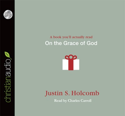 On the Grace of God Unabridged Audiobook on CD  -     By: Justin S. Holcomb