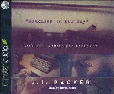 Weakness is the Way: Life with Christ Our Strength: Unabridged Audiobook on CD  -     By: J.I. Packer