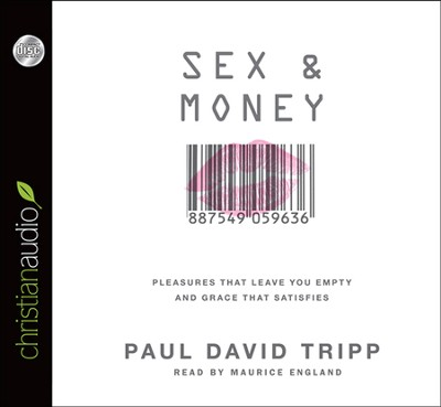 Sex and Money: Pleasures That Leave You Empty and Grace That Satisfies: Unabridged Audiobook on CD  -     By: Paul David Tripp