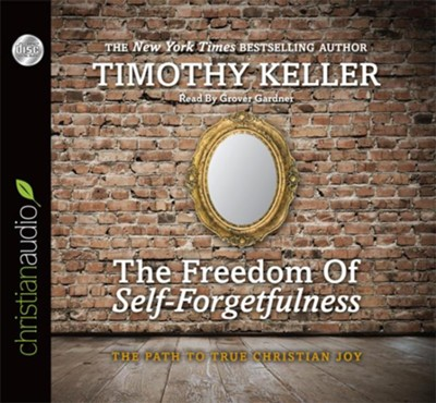 The Freedom of Self-Forgetfulness: The Path to True Christian Joy - unabridged audiobook on CD  -     Narrated By: Grover Gardner     By: Timothy J. Keller