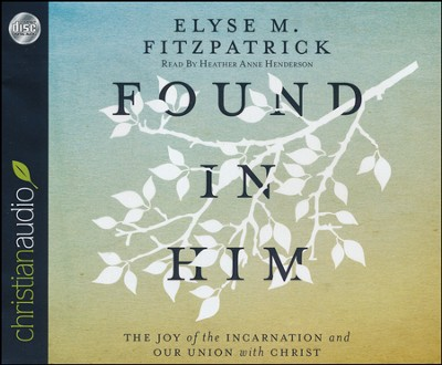 Found in Him: The Joy of the Incarnation and Our Union with Christ Unabridged Audiobook on CD  -     Narrated By: Renee Raudman     By: Elyse M. Fitzpatrick