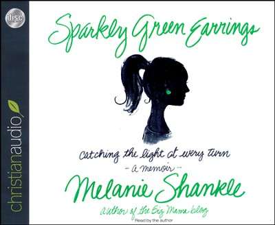 Sparkly Green Earrings: Catching the Light at Every Turn by Melanie Shankle Unabridged Audiobook on CD  -     By: Melanie Shankle