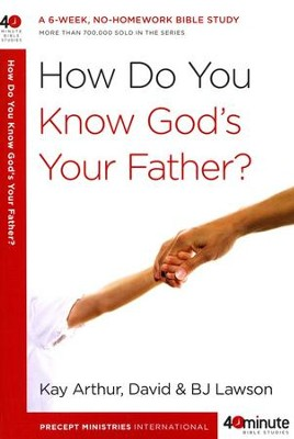 How Do You Know God's Your Father?  -     By: Kay Arthur, David Lawson, B.J. Lawson