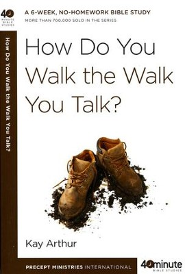 How Do You Walk the Walk You Talk? 40 Minute Bible Studies  - Slightly Imperfect  -