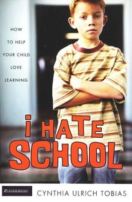I Hate School: How To Help Your Child Love Learning   -     By: Cynthia Ulrich Tobias