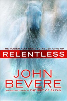 Relentless: The Power You Need to Never Give Up  -     By: John Bevere