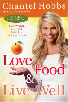 Love Food and Live Well: Lose Weight, Get Fit, and Taste Life at Its Very Best  -     By: Chantel Hobbs