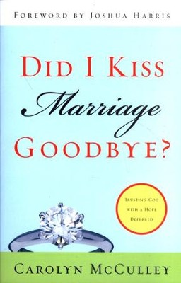 Did I Kiss Marriage Goodbye?: Trusting God with a Hope Deferred  -     By: Carolyn McCulley