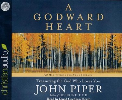 A Godward Heart: Treasuring the God Who Loves You - unabridged audiobook on CD  -     By: John Piper