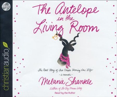 The Antelope in the Living Room: The Real Story of Two People Sharing One Life - unabridged audiobook on CD  -     By: Melanie Shankle