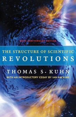 The Structure of Scientific Revolutions: 50th-Anniversary Edition  -     By: Thomas S. Kuhn