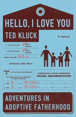 Hello, I Love You: Adventures in Adoptive Fatherhood   -     By: Ted Kluck
