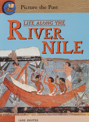 Picture the Past Series: Life Along The River Nile   -     By: Jane Shutter
