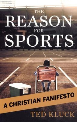 The Reason for Sports: A Christian Fanifesto   -     By: Ted Kluck