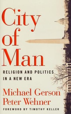 City of Man: Religion and Politics in a New Era  -     By: Michael Gerson, Peter Wehner