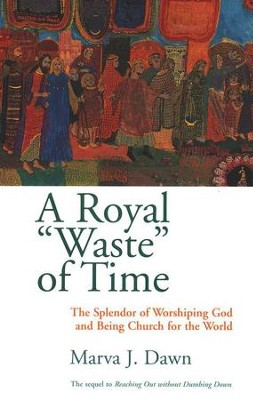 A Royal Waste Of Time   -     By: Marva J. Dawn