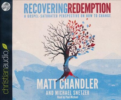Recovering Redemption: A Gospel Saturated Perspective on How to Change - unabridged audiobook on CD  -     By: Matt Chandler, Michael Snetzer