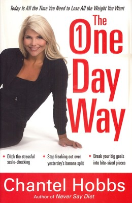 The One-Day Way: The Common-Sense Plan to Create a Thinner You, Starting Today  -     By: Chantel Hobbs