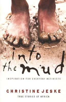 Into the Mud: Inspiration for Everyday Activists--True Stories of South Africa  -     By: Christine Jeske