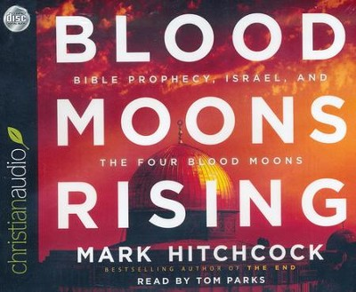 Blood Moons Rising: Bible Prophecy, Israel, and the Four Blood Moon - unabridged audiobook on CD  -     Narrated By: Tom Parks     By: Mark Hitchcock