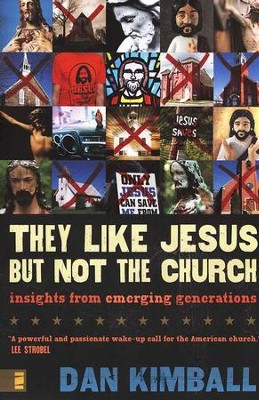 They Like Jesus But Not the Church: Insights from Emerging Generations  -     By: Dan Kimball