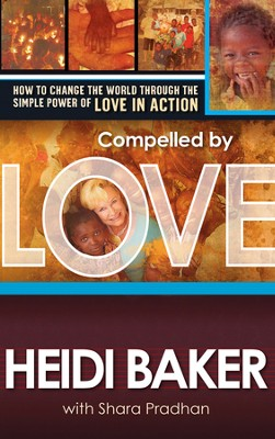 Compelled By Love: How to Change the World Through the Simple Power of Love in Action - eBook  -     By: Heidi Baker