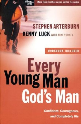 Every Young Man, God's Man: Confident, Courageous, and Completely His  -     By: Stephen Arterburn, Kenny Luck, Mike Yorkey