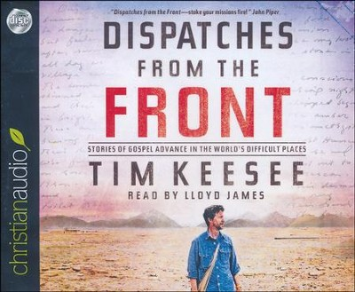 Dispatches from the Front: Stories of Gospel Advance in the World's Difficult Places - unabridged audiobook on CD  -     Narrated By: Lloyd James     By: Tim Keesee