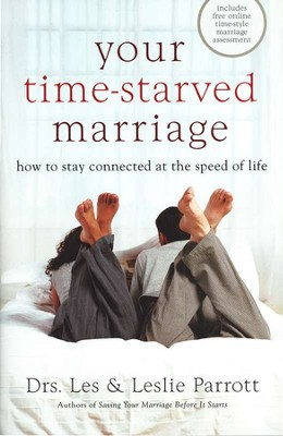 Your Time-Starved Marriage: How to Stay Connected at the Speed of Life, Hardcover  -     By: Dr. Les Parrott, Dr. Leslie Parrott