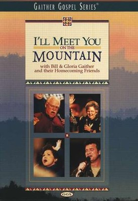 I'll Meet You On The Mountain, DVD   -     By: Bill Gaither, Gloria Gaither, Homecoming Friends