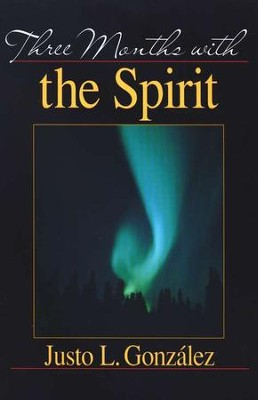 Three Months with the Spirit  -     By: Justo L. Gonzalez