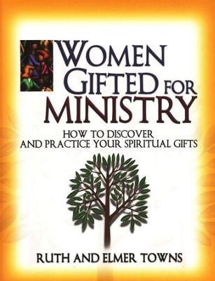 Women Gifted for Ministry: How to Discover and Practice  Your Spiritual Gifts  -     By: Ruth Towns, Elmer L. Towns