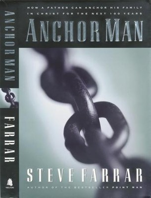 Anchor Man: How a Father Can Anchor His Family in Christ for the Next 100 Years - eBook  -     By: Steve Farrar