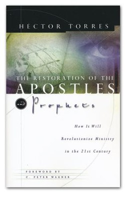 The Restoration of the Apostles and Prophets: How It  Will Revolutionize Ministry in the 21st Century  -     By: Hector Torres