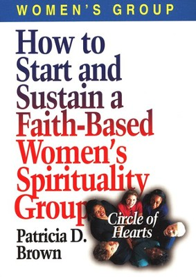 How To Start And Sustain A Faith-Based Women's Spirituality Group   -     By: Patricia D. Brown