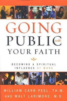 Going Public with Your Faith: Becoming a Spiritual Influence at Work - Slightly Imperfect  -     By: William Carr Peel, Walt Larimore M.D.