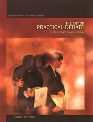 The Art of Practical Debate: A Real Life Guide to  Argumentation  -     By: Grace Lichlyter