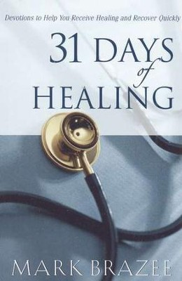 31 Days of Healing: Devotions to Help You Receive Healing and Recover Quickly  -     By: Mark Brazee