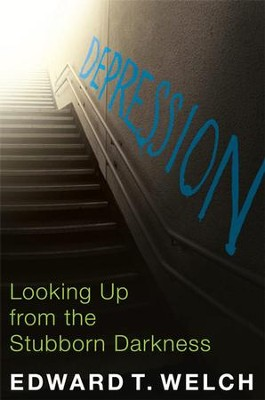 Depression: Looking Up from the Stubborn Darkness - eBook  -     By: Edward T. Welch