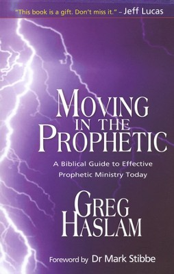 Moving in The Prophetic: A Biblical Guide to Effective Prophetic Ministry Today  -     By: Greg Haslam