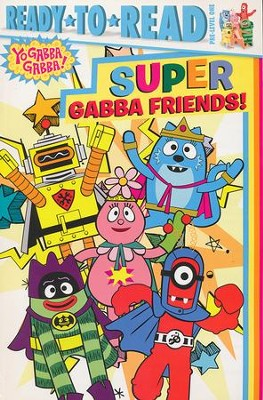 Super Gabba Friends!  -     By: Tina Gallo